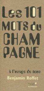 Benjamin Roffet Les 100 mots du Champagne à l'usage de tous